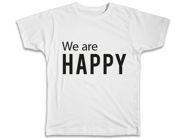 We Are Happy Shirt