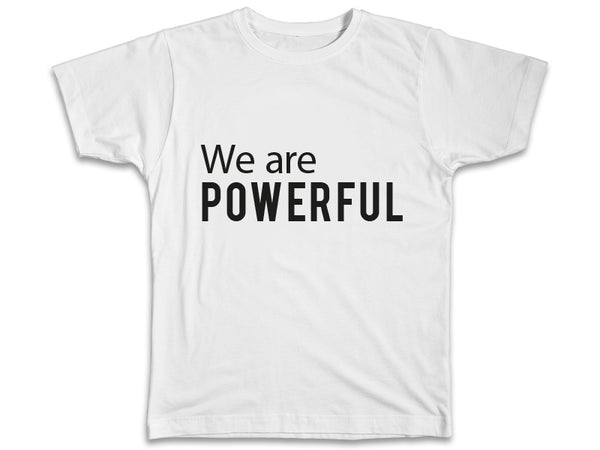 We Are Powerful Shirt