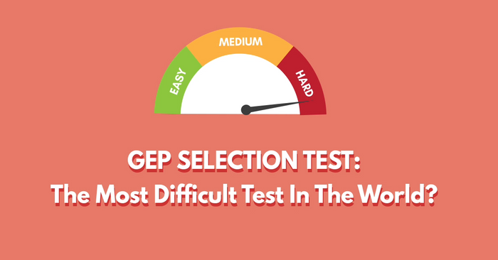 GEP Story 1: The Most Difficult Selection Test in the World?