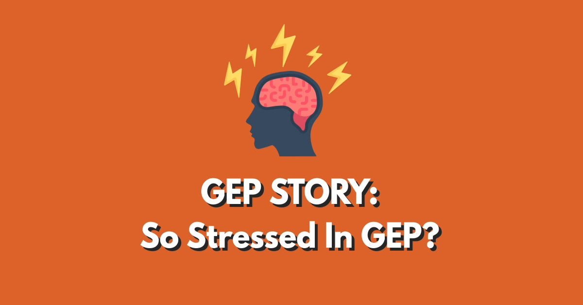 GEP Story 4: So Stressed in GEP?