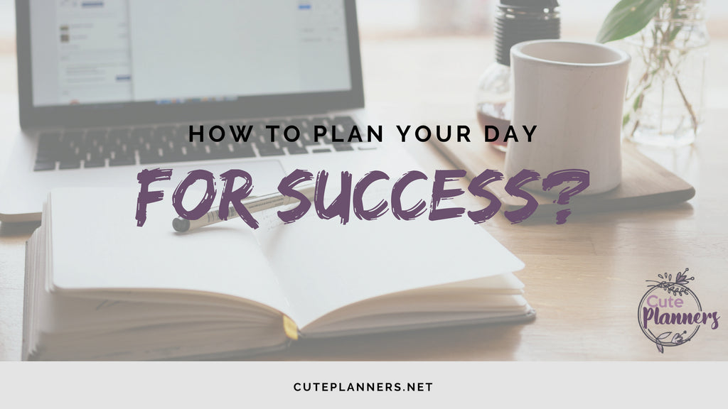 how to plan your day for success