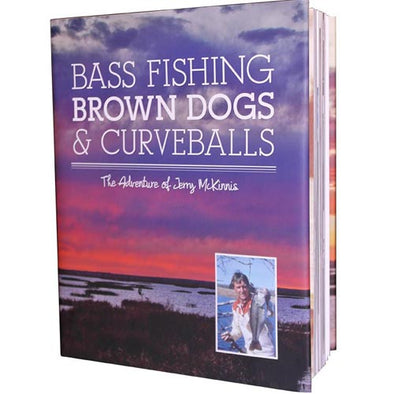 Bass Fishing Brown Dogs and Curveballs: The Adventure of Jerry McKinnis