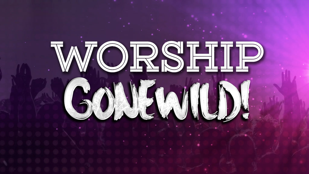 Worship Gone Wild Series