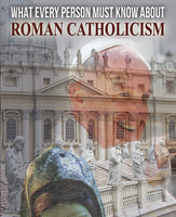 Gospel Tract - What Every Person Must Know About Roman Catholicism by Dr. Sonny Hernandez