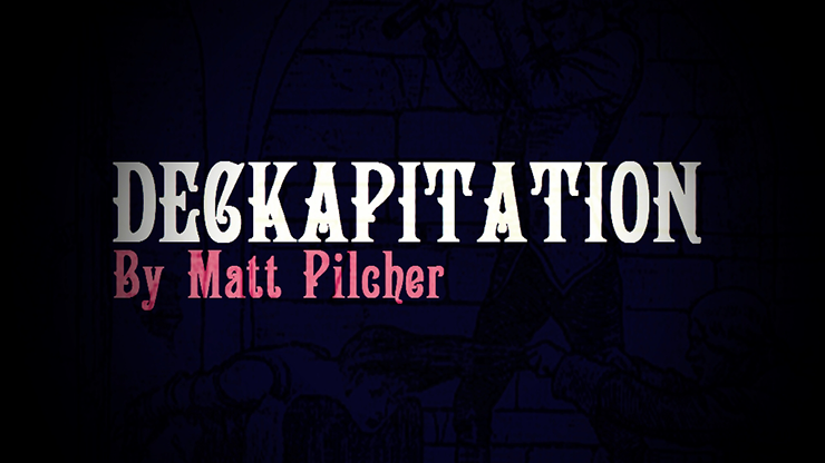 DECKAPITATION by Matt Pilcher video DOWNLOAD