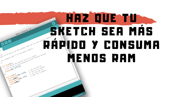 Acelera y optimiza tu sketch Arduino