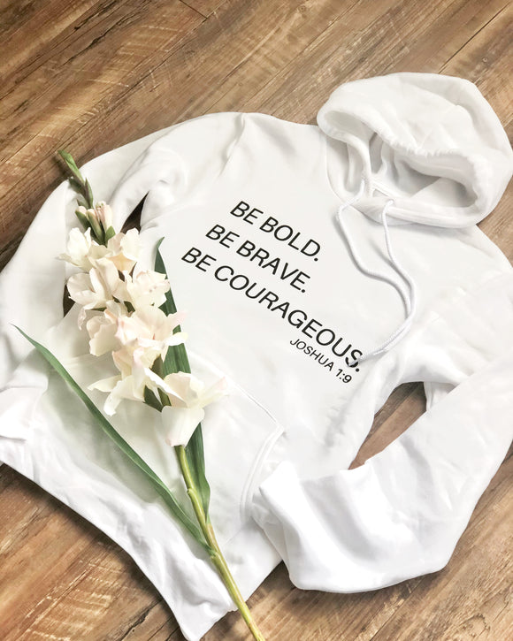 Be Bold Be Brave Be Courageous Hoodie Unisex