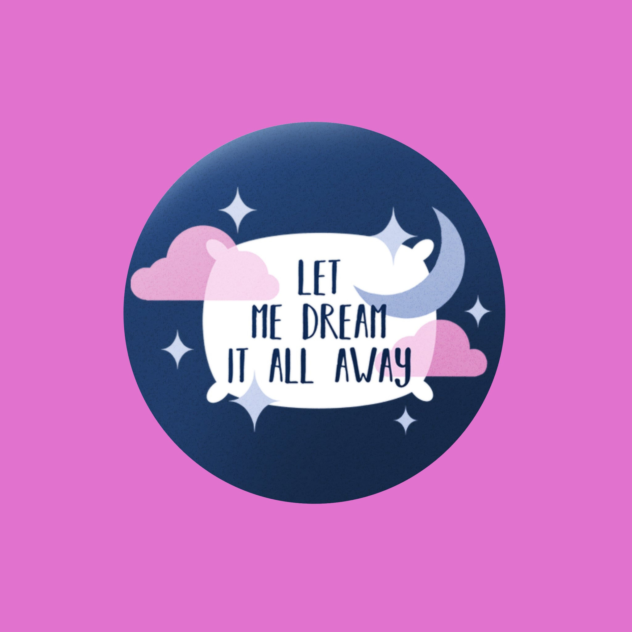 Let me dream it all away Badge