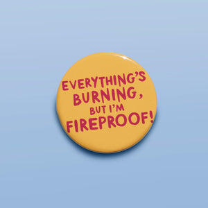 Everything's Burning, but I'm Fireproof! Badge
