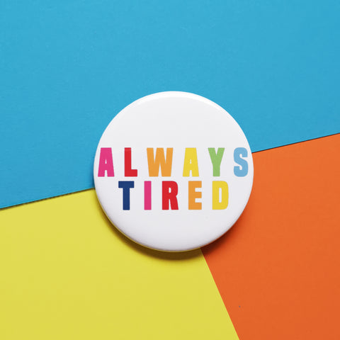 Always Tired Badge