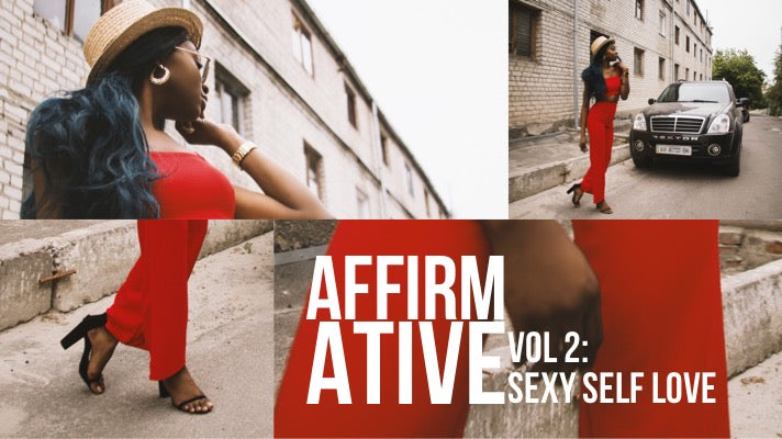 AFFIRMATIVE: VOL 2 - sexy self love