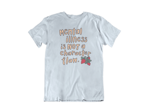 Mental Illness Is Not A Character Flaw (Strawberries) -- T-Shirt