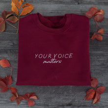 Load image into Gallery viewer, Your Voice Matters -- Embroidered Sweatshirt (Limited Run)