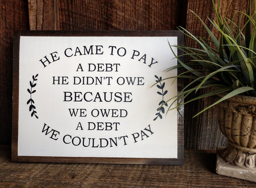He Came To Pay A Debt Wood Sign