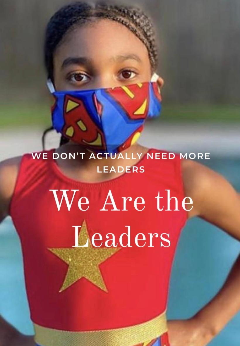 We Don't Actually Need More Leaders, We Are the Leaders!