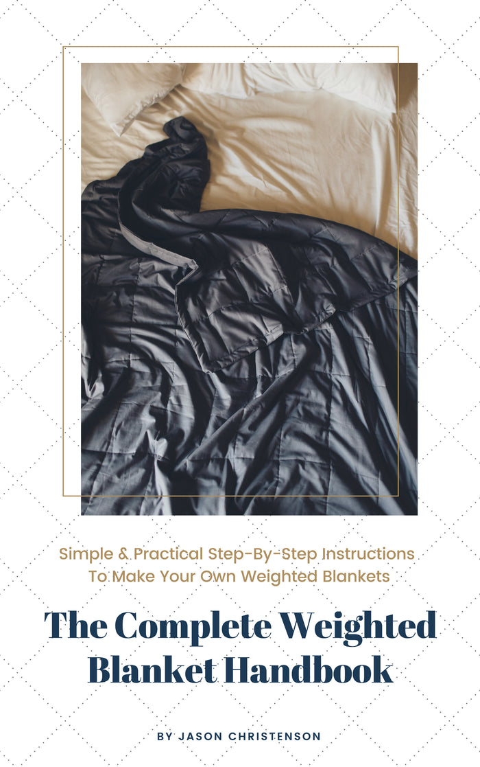 The Complete Weighted Blanket Handbook: Simple & Practical Step-By-Step Instructions To Make Your Own Weighted Blankets