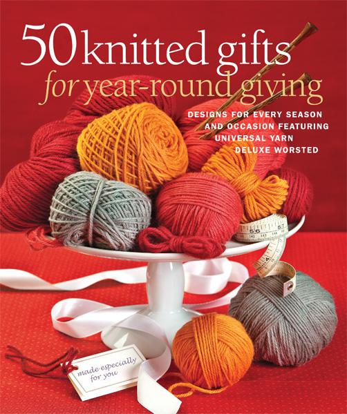 50 Knitted Gifts for Year-Round Giving: Designs for Every Season and Occasion Featuring Universal Yarn Deluxe Worsted Book Universal Yarn 50 Knitted Gifts