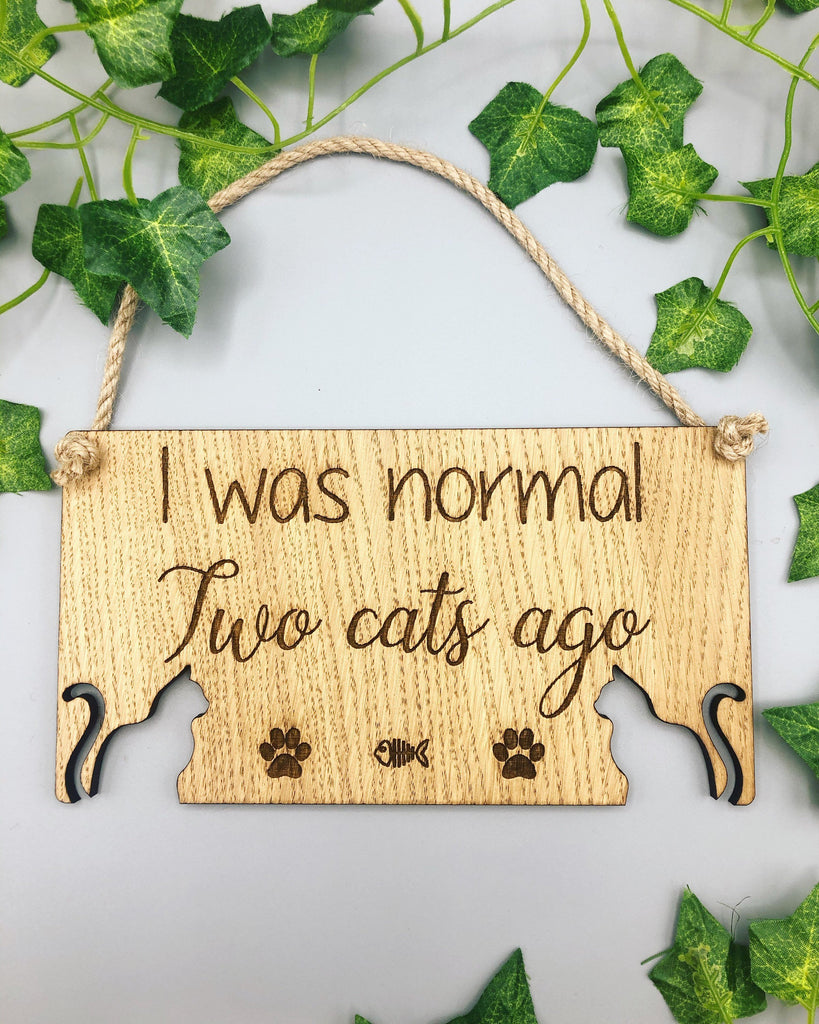 Crazy Cat Lady Sign | Novelty Cat Sign | Cat Lover Gift | I Was Normal 2 Cats Ago | Hanging Sign | Novelty Cat Gift
