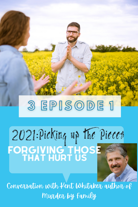 2021: Picking up the Pieces: Starts with Forgiving the Hurt
