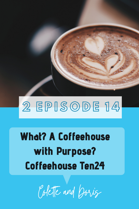 Season 2 Episode 14: What? There's a Coffeehouse with Purpose...Coffeehouse Ten24