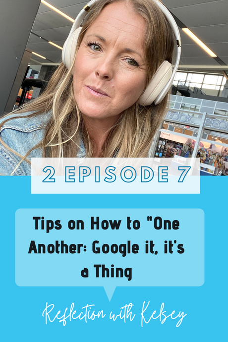 "Tips on How to ""One Another"": Google it, it's a Thing."