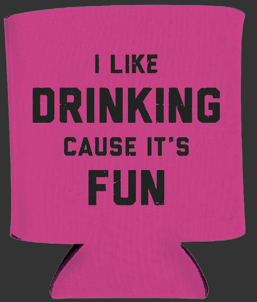 I Like Drinking Cause It's Fun Koozie