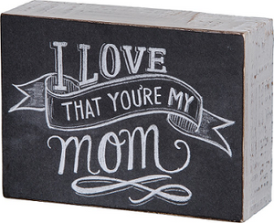 Chalk Box Sign - I Love That You're My Mom