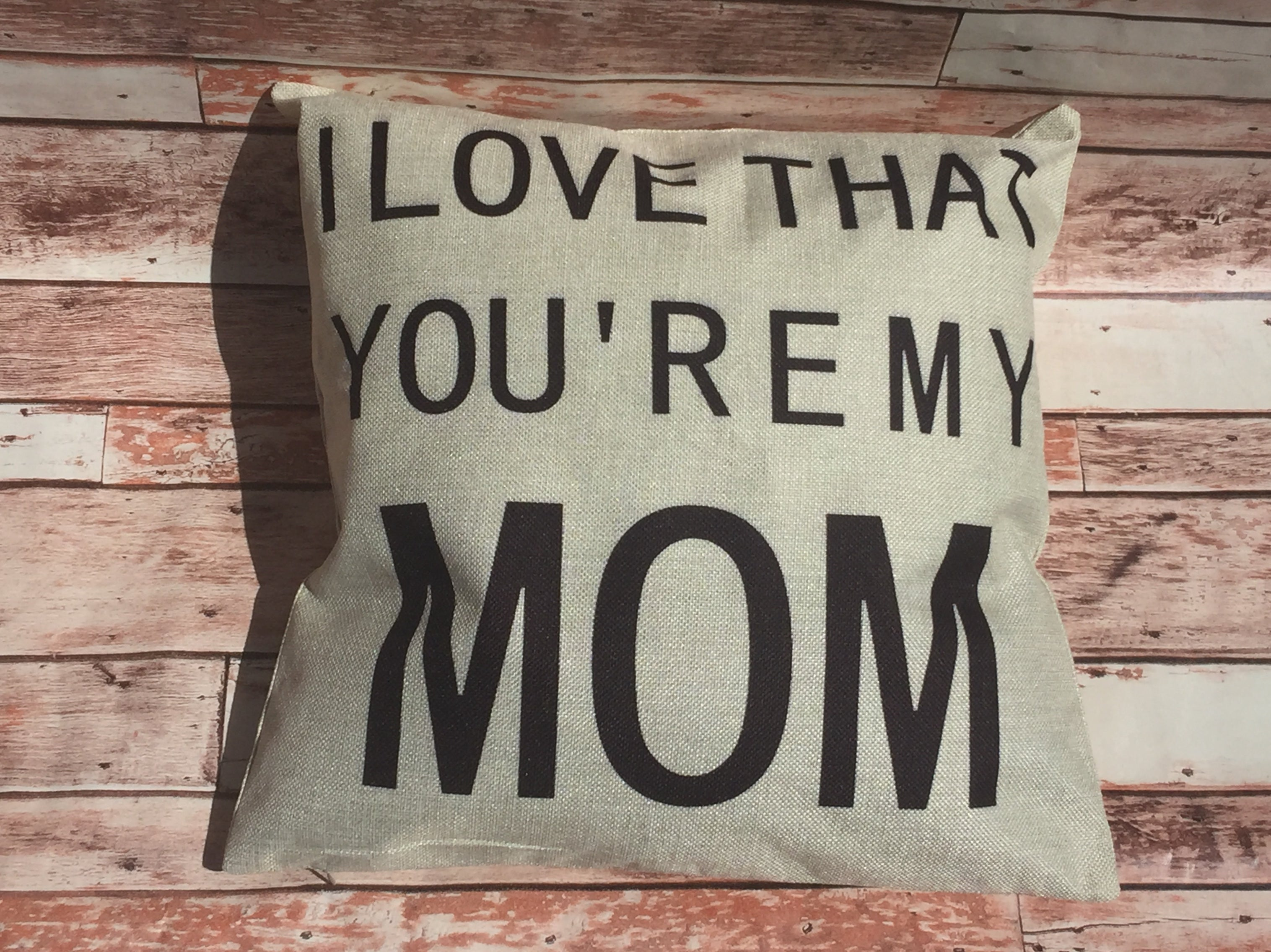 I Love That You're My Mom Pillow Cover