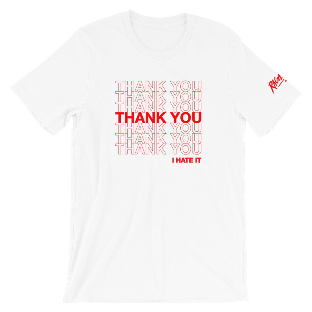THANK YOU I HATE IT - Unisex T-Shirt