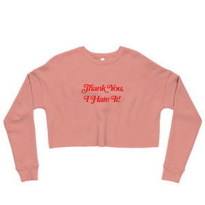 Thank You, I Hate It - Crop Sweatshirt