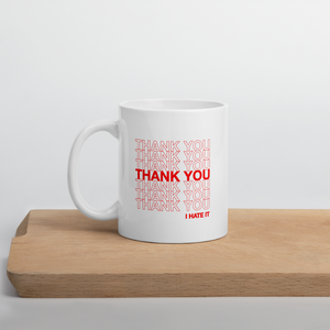 Thank You I Hate It Mug