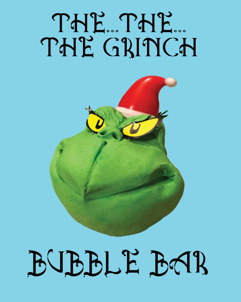 The...The...The GRINCH BUBBLE BAR