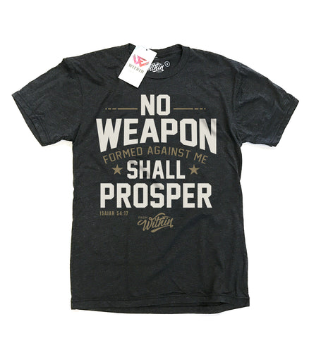 From Within - No Weapon Formed Against Me Shall Prosper T shirt