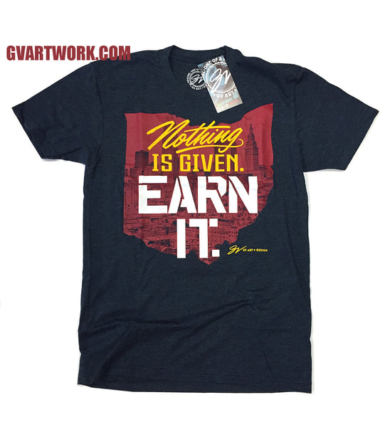 Nothing Is Given. EARN IT. T shirt