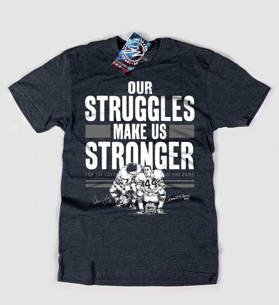 """Our Struggles Make Us Stronger"" T shirt"