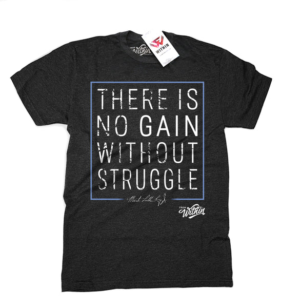 There is no Gain without Struggle T shirt