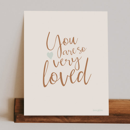 You Are So Very Loved Print