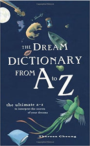 The Dream Dictionary from A to Z - Theresa Cheung