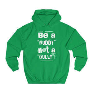 """Be a BUDDY not a BULLY"" (WH print) Unisex College Hoodie"