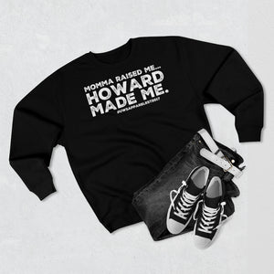 """Momma Raised Me, HOWARD MADE ME"" Unisex Premium Crewneck Sweatshirt"