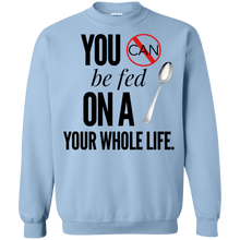 "Load image into Gallery viewer, ""You Can't Be Fed..."" Crewneck Pullover Sweatshirt  8 oz."