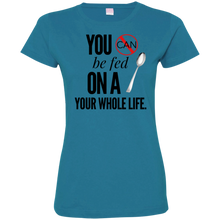 "Load image into Gallery viewer, ""You Can't Be Fed..."" Ladies' Fine Jersey T-Shirt"