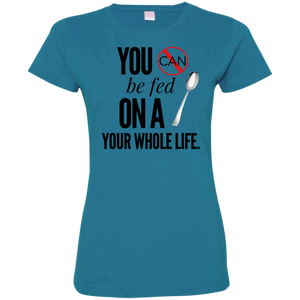 """You Can't Be Fed..."" Ladies' Fine Jersey T-Shirt"