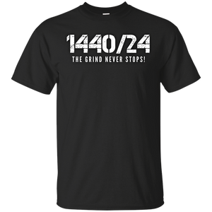 1440/24 THE GRIND NEVER STOPS! White print T-Shirt