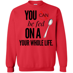 """You Can't Be Fed..."" Crewneck Pullover Sweatshirt  8 oz."