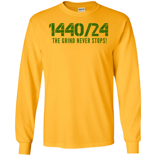 1440/24 THE GRIND NEVER STOPS! Special Edition (Gold/Green) LS T-Shirt
