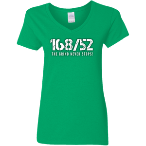 168/52 THE GRIND NEVER STOPS! Ladies' 5.3 oz. V-Neck T-Shirt