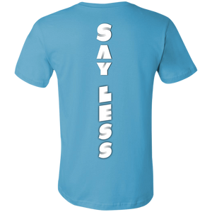 SAY LESS... (front/back) Unisex Jersey Short-Sleeve T-Shirt