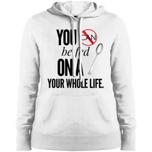 """You Can't Be Fed..."" Ladies' Pullover Hooded Sweatshirt"