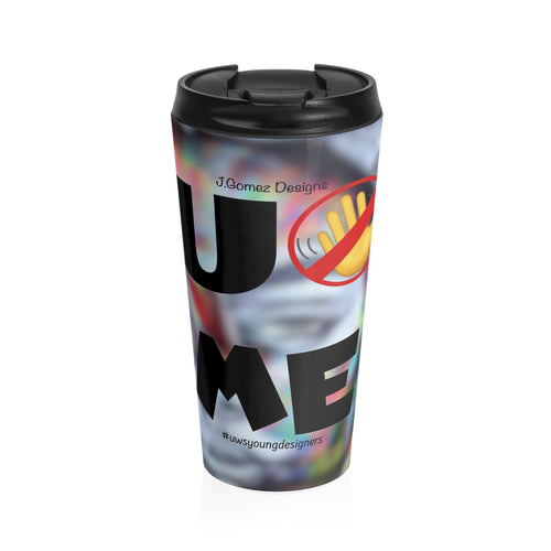 """U Can't 👀 Me""Stainless Steel Travel Mug"